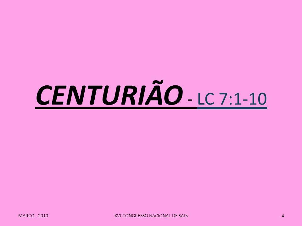 CENTURIÃO - LC 7:1-10 MARÇO - 2010XVI CONGRESSO NACIONAL DE SAFs4