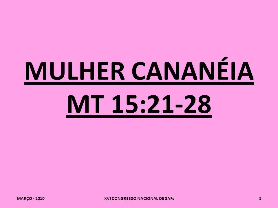 MULHER CANANÉIA MT 15:21-28 MARÇO - 2010XVI CONGRESSO NACIONAL DE SAFs5