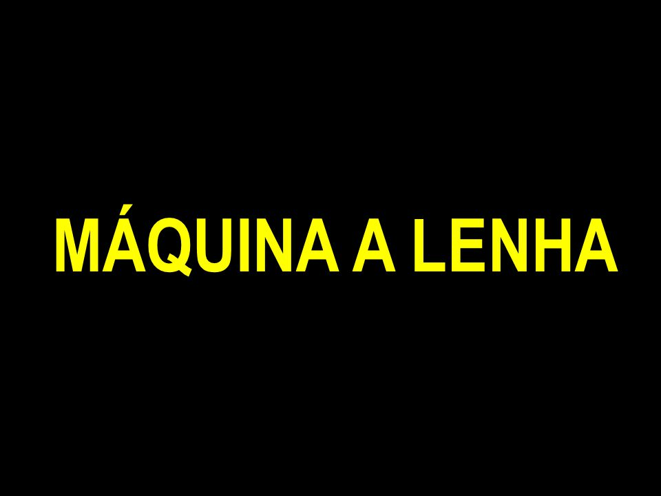 MÁQUINA A LENHA