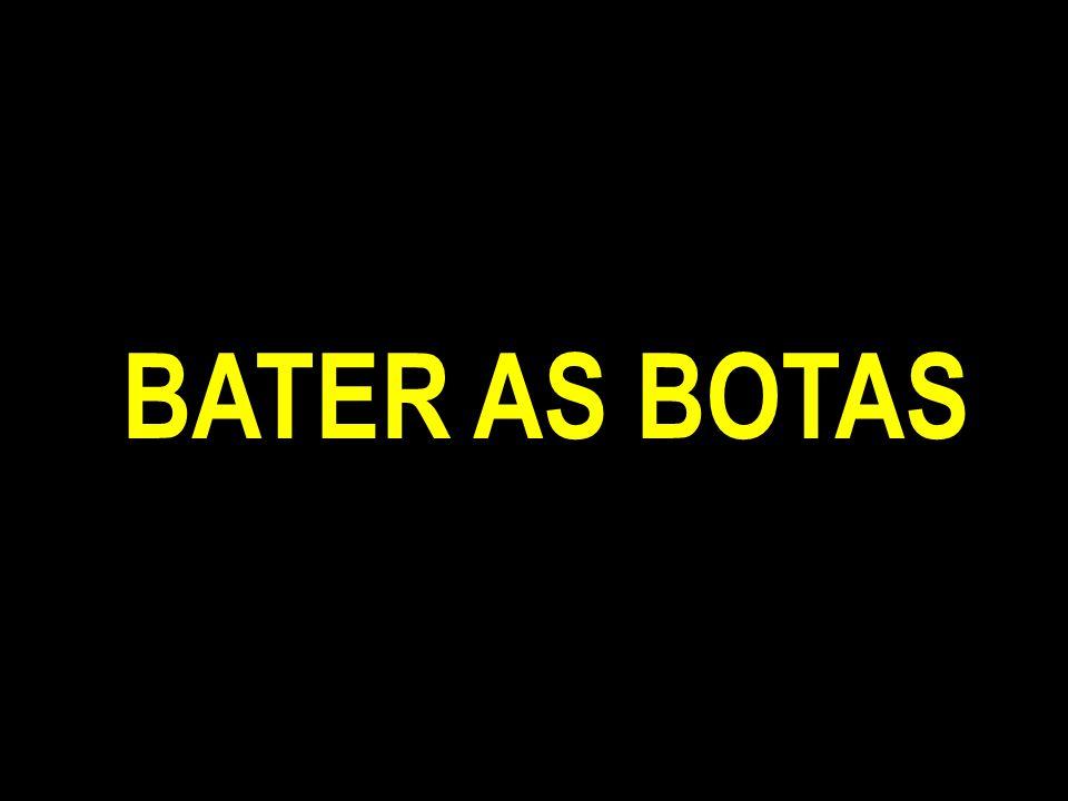 BATER AS BOTAS