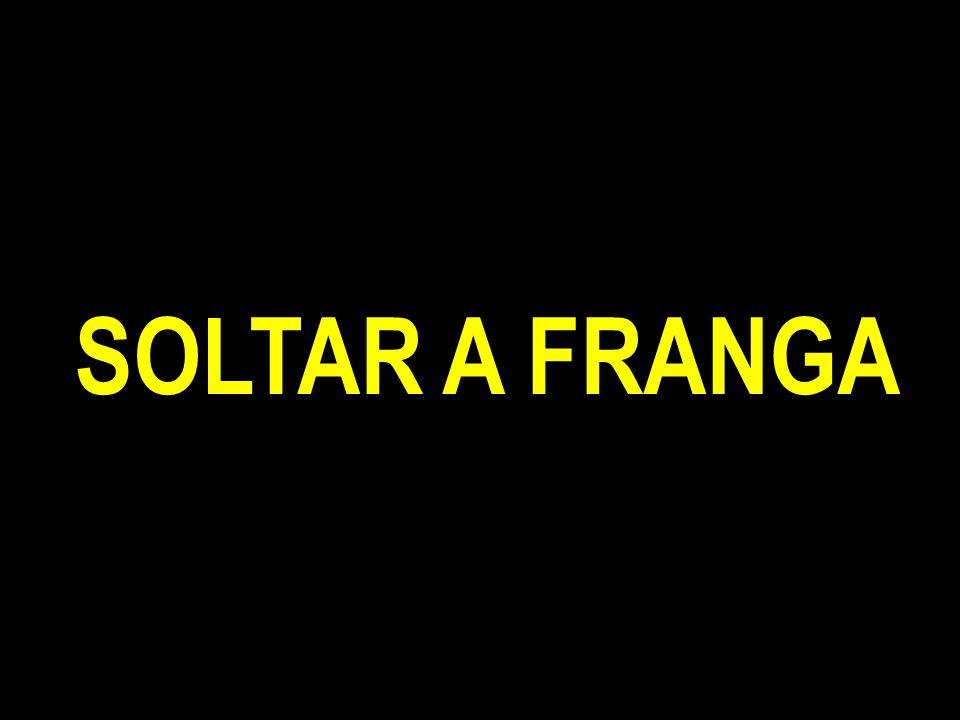 SOLTAR A FRANGA