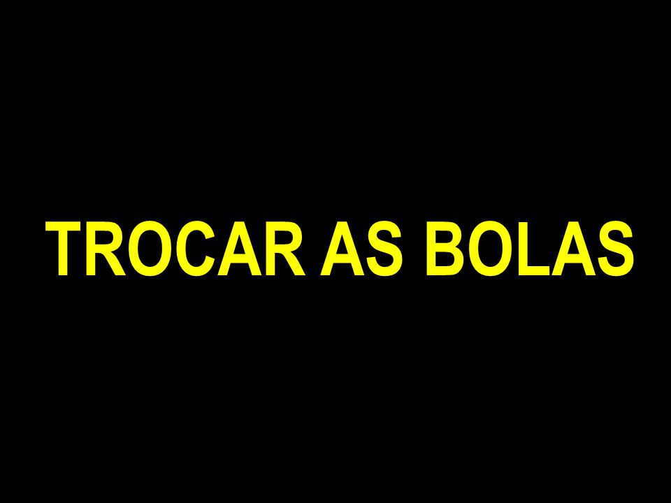TROCAR AS BOLAS