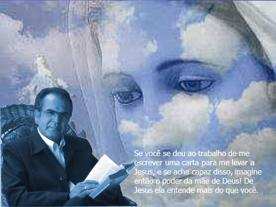 Quanto a Maria, nenhum problema: é excelente caminho para Jesus. Até porque, quem está perto de Maria, nunca está longe de Jesus. Ela nunca se afastou