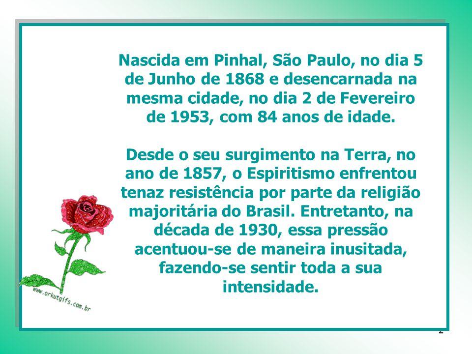 2 Nascida em Pinhal, São Paulo, no dia 5 de Junho de 1868 e desencarnada na mesma cidade, no dia 2 de Fevereiro de 1953, com 84 anos de idade.