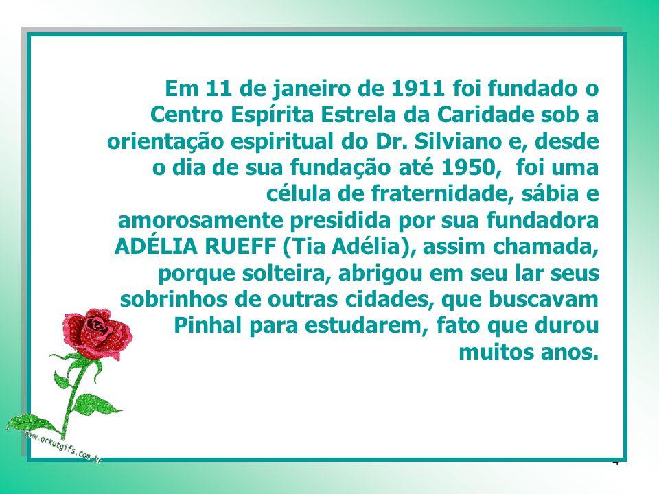 3 Na cidade de Pinhal, reencarnou o Espírito missionário de Adélia Rueff, mais conhecida por tia Adélia , que teve a oportunidade de desenvolver santificante trabalho de esclarecimento doutrinário, alicerçada na recomendação de Jesus do Amai- vos uns aos outros .