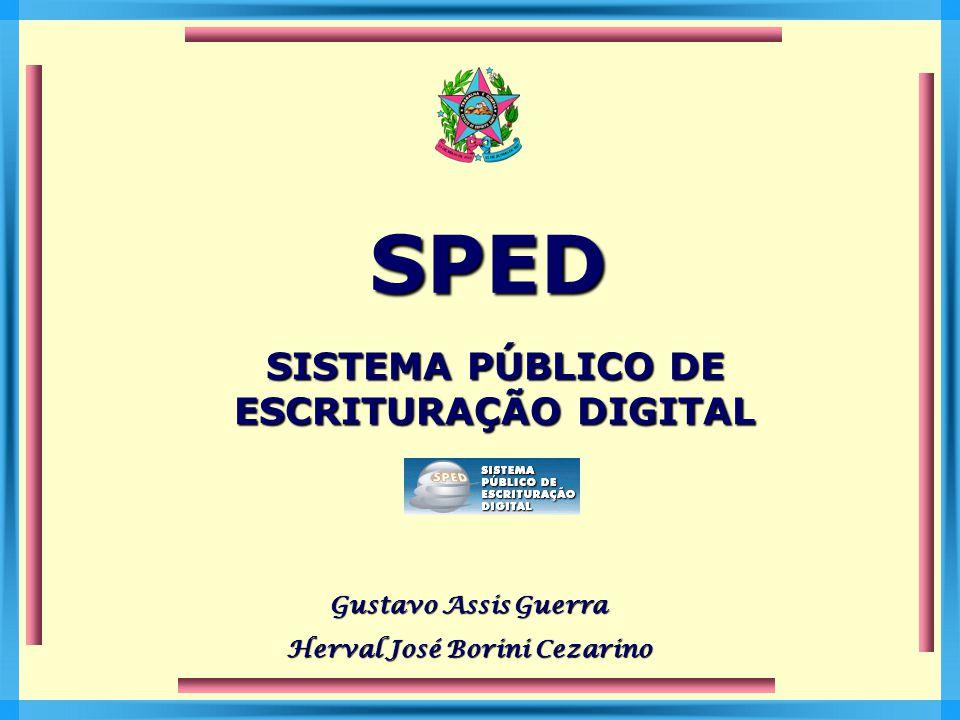 SISTEMA PÚBLICO DE ESCRITURAÇÃO DIGITAL Gustavo Assis Guerra Herval José Borini Cezarino SPED
