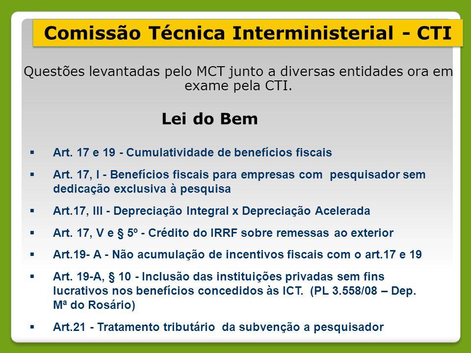 Comissão Técnica Interministerial - CTI Questões levantadas pelo MCT junto a diversas entidades ora em exame pela CTI. Lei do Bem  Art. 17 e 19 - Cum