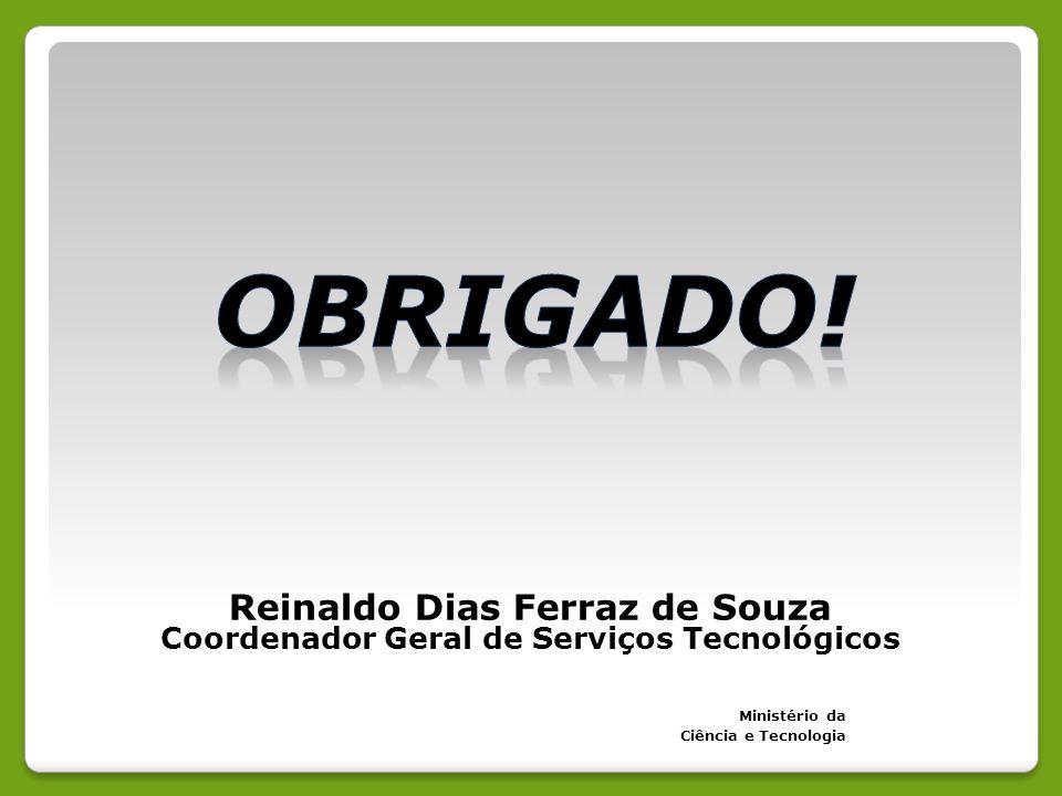 Reinaldo Dias Ferraz de Souza Coordenador Geral de Serviços Tecnológicos Ministério da Ciência e Tecnologia