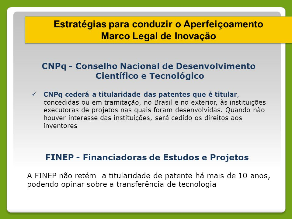 Estratégias para conduzir o Aperfeiçoamento Marco Legal de Inovação Estratégias para conduzir o Aperfeiçoamento Marco Legal de Inovação FINEP - Financ