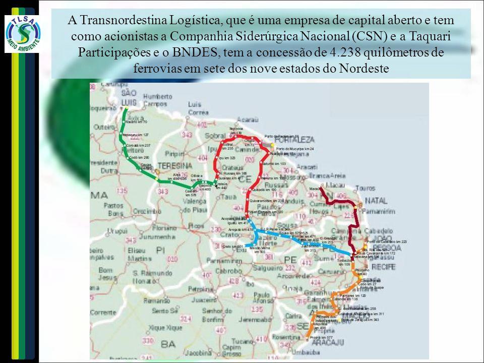 A Transnordestina Logística, que é uma empresa de capital aberto e tem como acionistas a Companhia Siderúrgica Nacional (CSN) e a Taquari Participaçõe