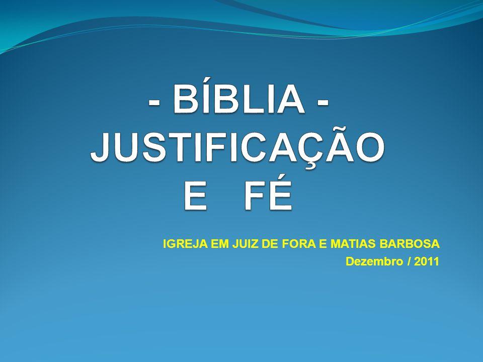 JUSTIFICAÇÃO Segundo alguns biblistas, justificação é o ato judicial de Deus por meio do qual Ele, pela sua graça, perdoa os seres humanos de sua culpa.