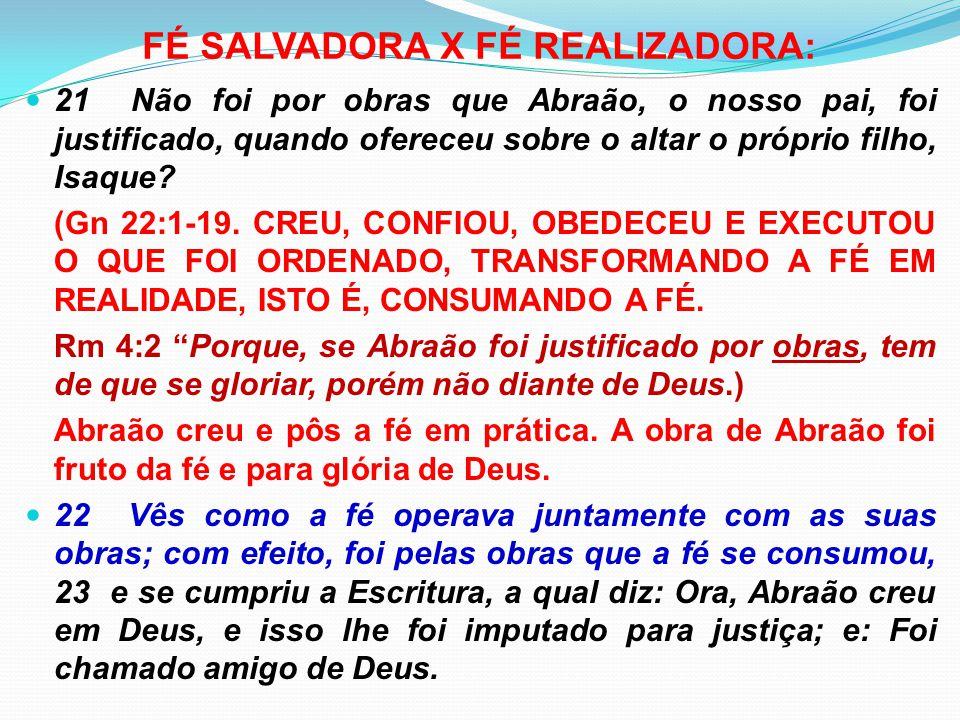 FÉ SALVADORA X FÉ REALIZADORA: 21 Não foi por obras que Abraão, o nosso pai, foi justificado, quando ofereceu sobre o altar o próprio filho, Isaque? (