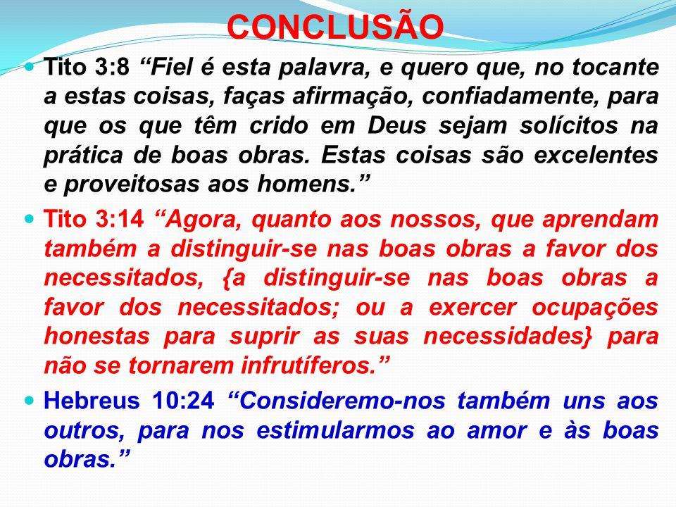 """CONCLUSÃO Tito 3:8 """"Fiel é esta palavra, e quero que, no tocante a estas coisas, faças afirmação, confiadamente, para que os que têm crido em Deus sej"""