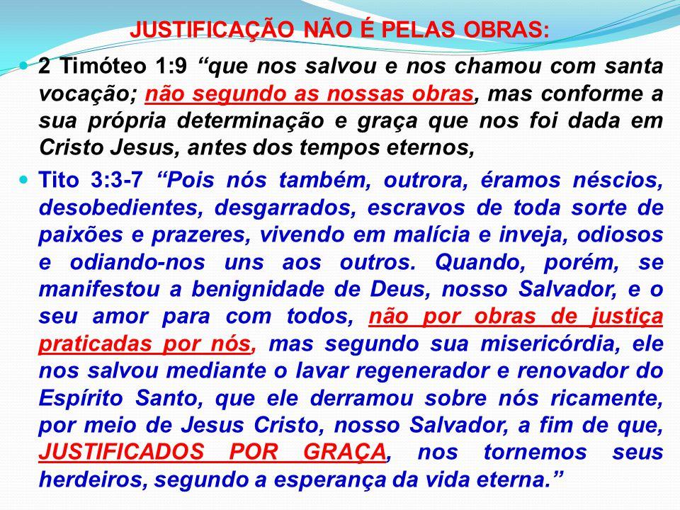 """JUSTIFICAÇÃO NÃO É PELAS OBRAS: 2 Timóteo 1:9 """"que nos salvou e nos chamou com santa vocação; não segundo as nossas obras, mas conforme a sua própria"""