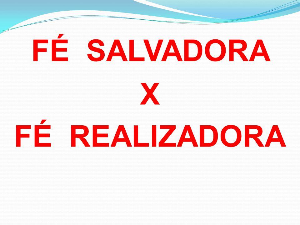 FÉ SALVADORA X FÉ REALIZADORA