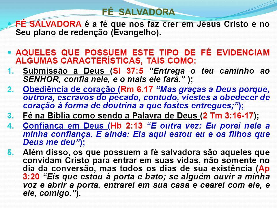 FÉ SALVADORA FÉ SALVADORA é a fé que nos faz crer em Jesus Cristo e no Seu plano de redenção (Evangelho). AQUELES QUE POSSUEM ESTE TIPO DE FÉ EVIDENCI