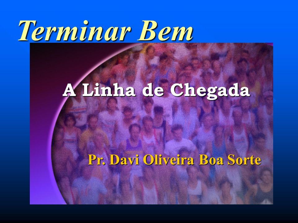 Terminar Bem A Linha de Chegada Pr. Davi Oliveira Boa Sorte