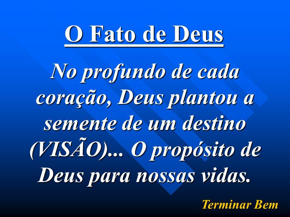 O Fato de Deus No profundo de cada coração, Deus plantou a semente de um destino (VISÃO)...