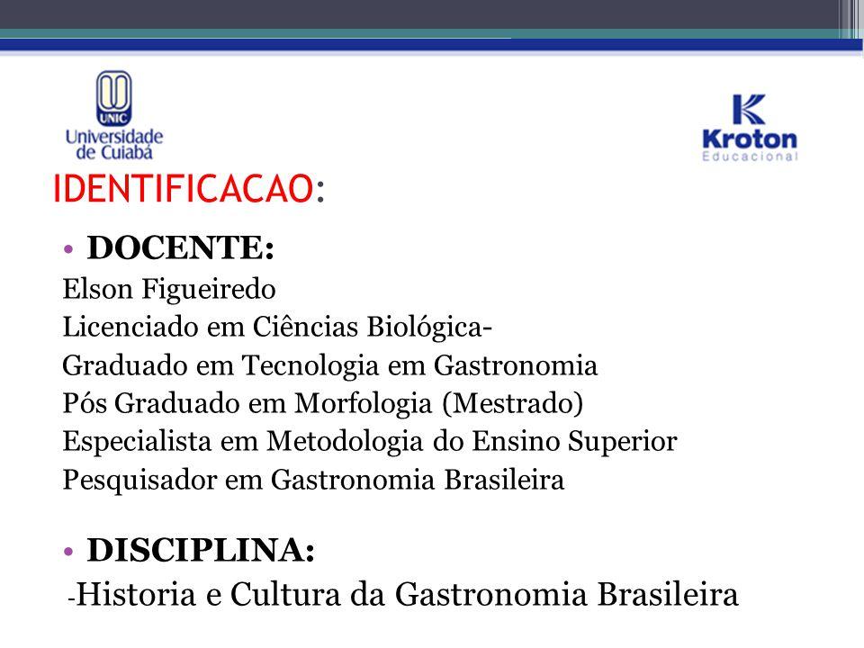 IDENTIFICACAO: DOCENTE: Elson Figueiredo Licenciado em Ciências Biológica- Graduado em Tecnologia em Gastronomia Pós Graduado em Morfologia (Mestrado)