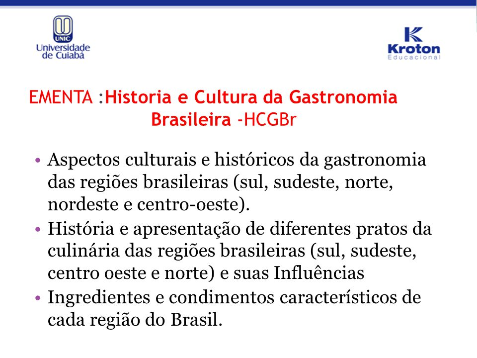 EMENTA :Historia e Cultura da Gastronomia Brasileira -HCGBr Aspectos culturais e históricos da gastronomia das regiões brasileiras (sul, sudeste, nort