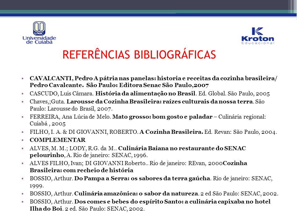 REFERÊNCIAS BIBLIOGRÁFICAS CAVALCANTI, Pedro A pátria nas panelas: historia e receitas da cozinha brasileira/ Pedro Cavalcante. São Paulo: Editora Sen