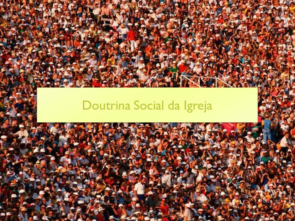 Princípios da Doutrina Social da Igreja  Bem comum  Destino universal dos bens  Subsidiariedade  Participação  Solidariedade  Valores fundamentais da vida social: verdade, liberdade, justiça  Via da Caridade