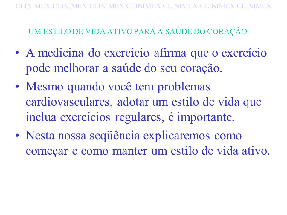 UM ESTILO DE VIDA ATIVO PARA A SAÚDE DO CORAÇÃO A medicina do exercício afirma que o exercício pode melhorar a saúde do seu coração. Mesmo quando você