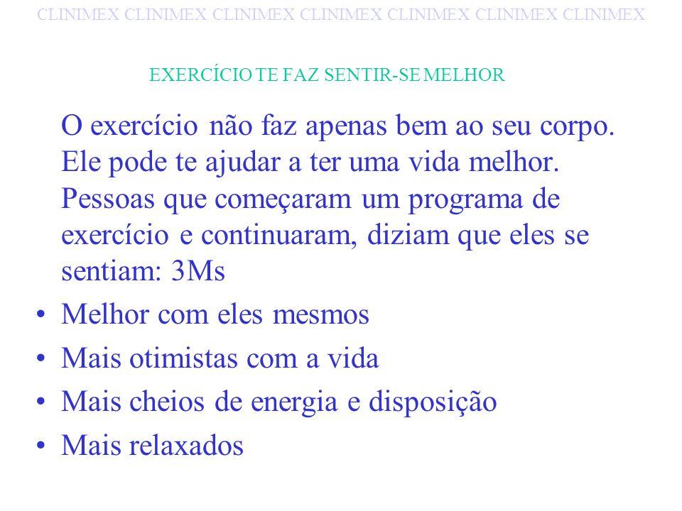 EXERCÍCIO TE FAZ SENTIR-SE MELHOR O exercício não faz apenas bem ao seu corpo.