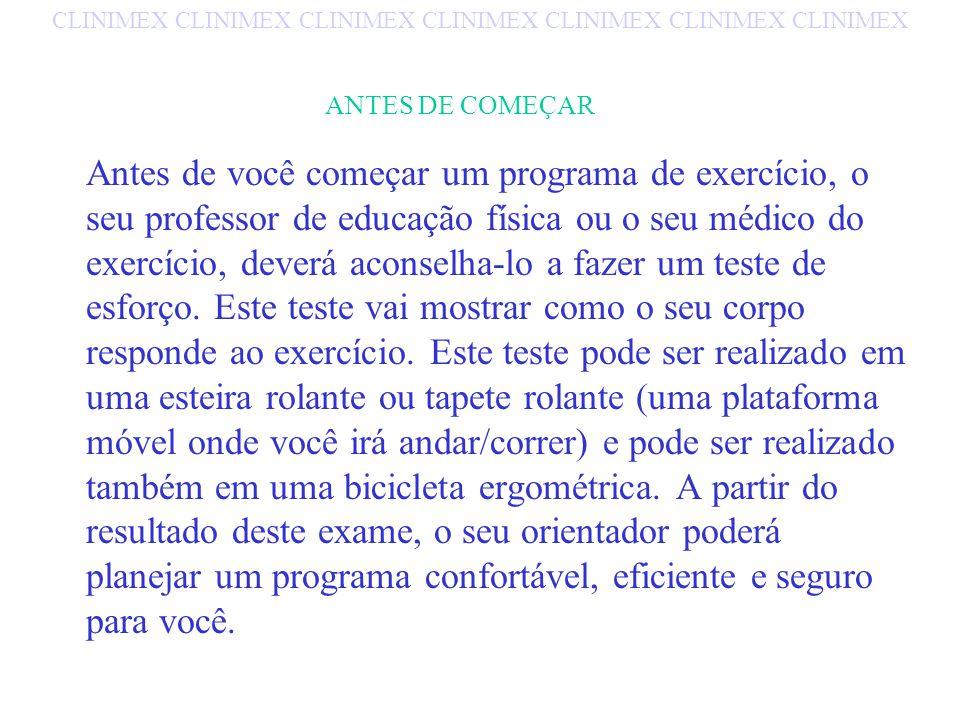 ANTES DE COMEÇAR Antes de você começar um programa de exercício, o seu professor de educação física ou o seu médico do exercício, deverá aconselha-lo a fazer um teste de esforço.