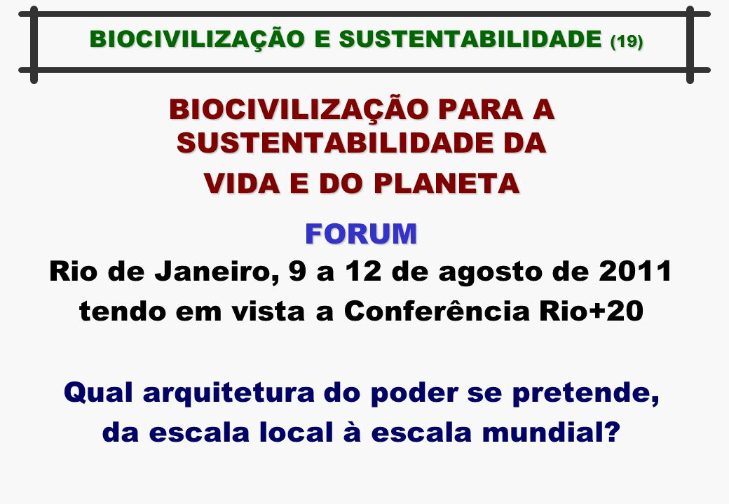 BIOCIVILIZAÇÃO E SUSTENTABILIDADE (19) BIOCIVILIZAÇÃO PARA A SUSTENTABILIDADE DA VIDA E DO PLANETA FORUM Rio de Janeiro, 9 a 12 de agosto de 2011 tend