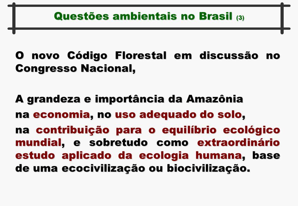 Questões ambientais no Brasil (3) O novo Código Florestal em discussão no Congresso Nacional, A grandeza e importância da Amazônia na economia, no uso