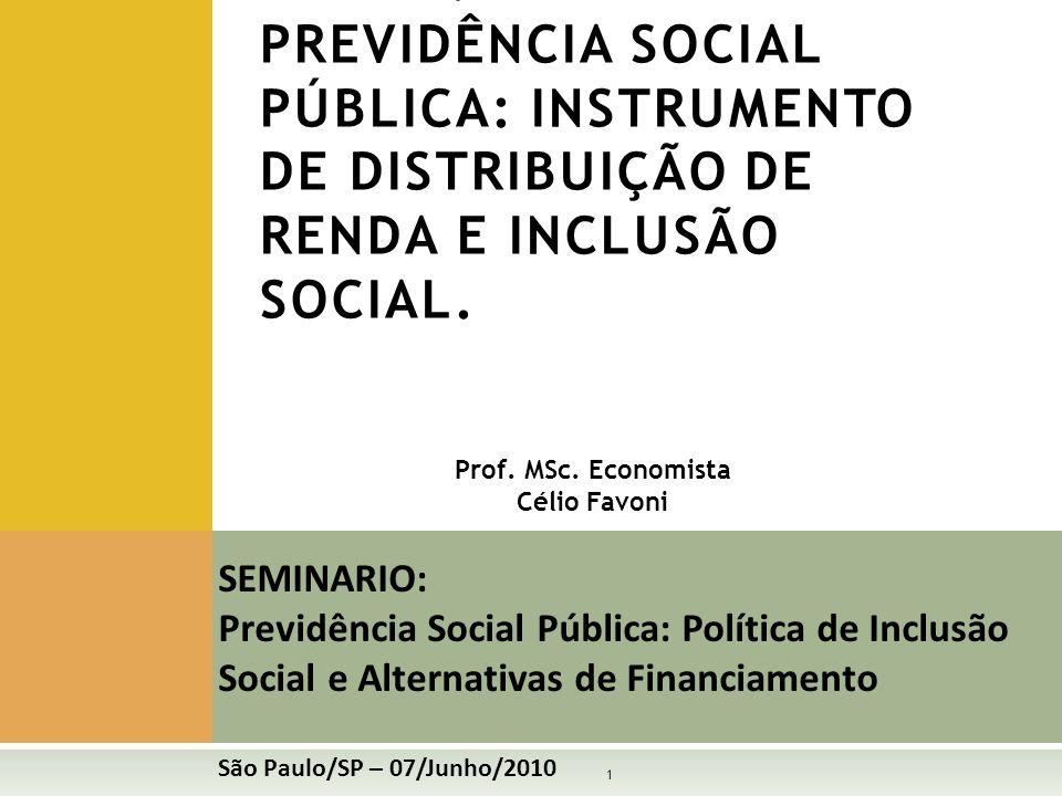 1 SEMINARIO: Previdência Social Pública: Política de Inclusão Social e Alternativas de Financiamento São Paulo/SP – 07/Junho/2010 PAINEL: PREVIDÊNCIA