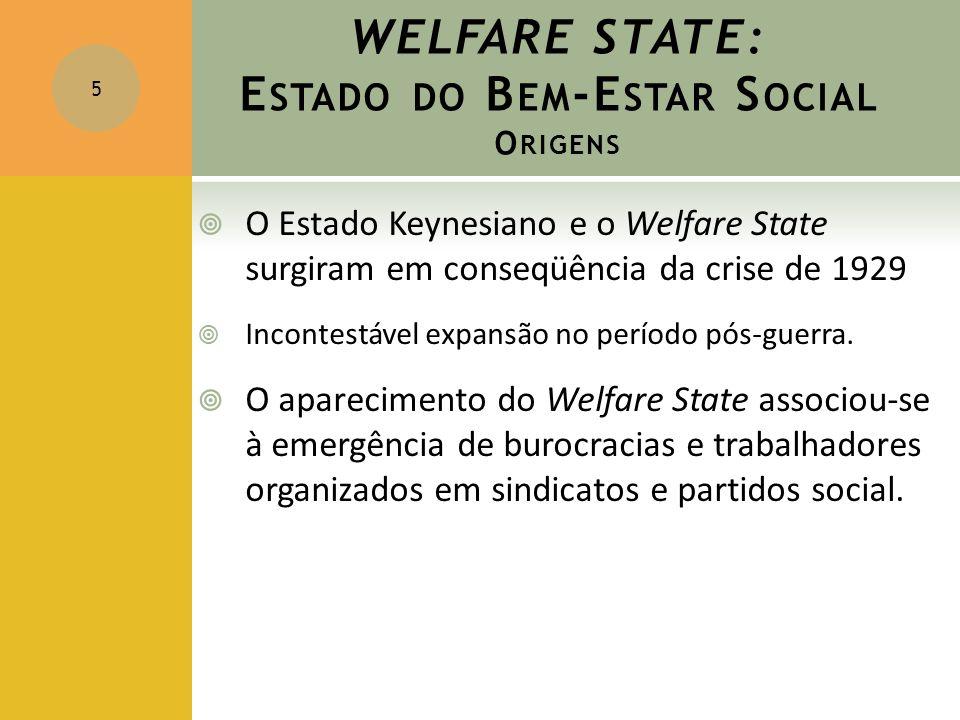 WELFARE STATE: E STADO DO B EM -E STAR S OCIAL O RIGENS  O Estado Keynesiano e o Welfare State surgiram em conseqüência da crise de 1929  Incontestá