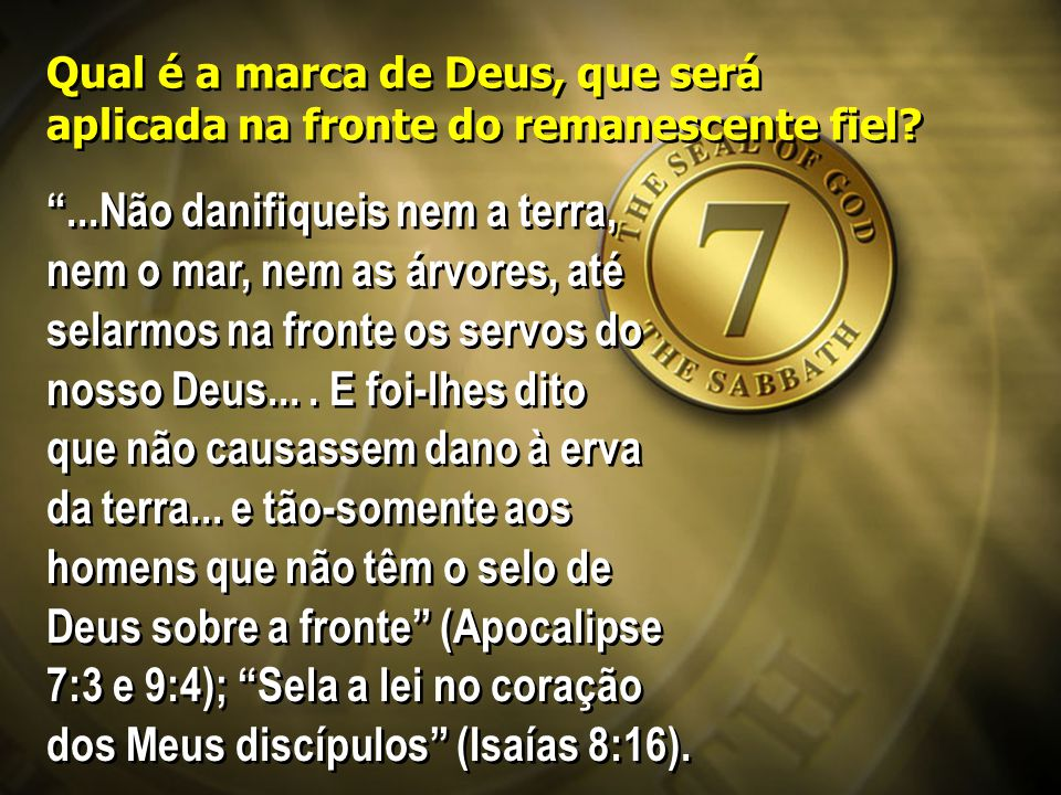 """Qual é a marca de Deus, que será aplicada na fronte do remanescente fiel? """"...Não danifiqueis nem a terra, nem o mar, nem as árvores, até selarmos na"""