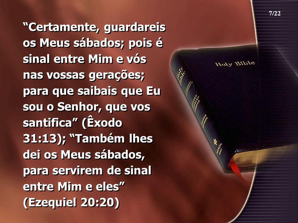 """""""Certamente, guardareis os Meus sábados; pois é sinal entre Mim e vós nas vossas gerações; para que saibais que Eu sou o Senhor, que vos santifica"""" (Ê"""