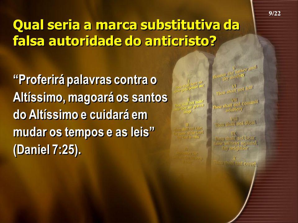"""Qual seria a marca substitutiva da falsa autoridade do anticristo? """"Proferirá palavras contra o Altíssimo, magoará os santos do Altíssimo e cuidará em"""