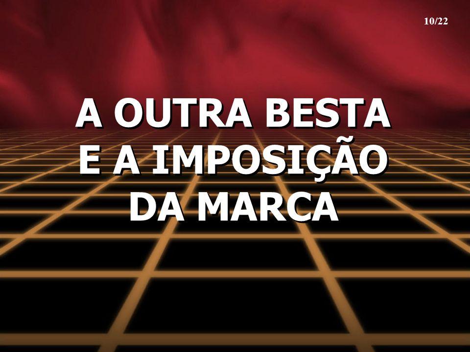 A OUTRA BESTA E A IMPOSIÇÃO DA MARCA 10/22