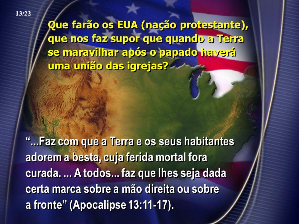 """Que farão os EUA (nação protestante), que nos faz supor que quando a Terra se maravilhar após o papado haverá uma união das igrejas? """"...Faz com que a"""