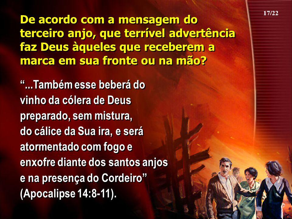 """De acordo com a mensagem do terceiro anjo, que terrível advertência faz Deus àqueles que receberem a marca em sua fronte ou na mão? """"...Também esse be"""