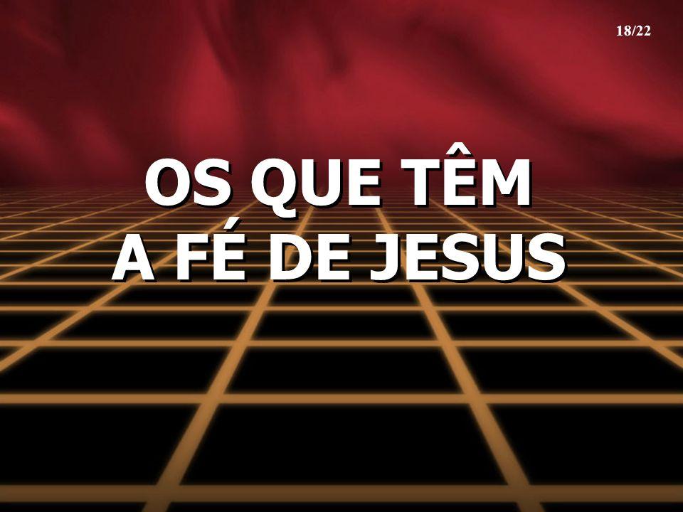 OS QUE TÊM A FÉ DE JESUS 18/22