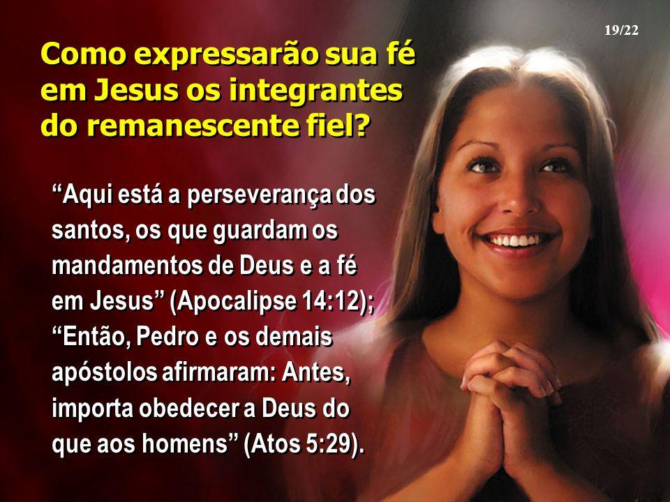 """Como expressarão sua fé em Jesus os integrantes do remanescente fiel? """"Aqui está a perseverança dos santos, os que guardam os mandamentos de Deus e a"""