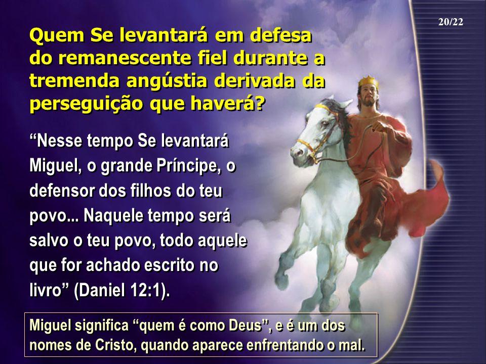 """Quem Se levantará em defesa do remanescente fiel durante a tremenda angústia derivada da perseguição que haverá? """"Nesse tempo Se levantará Miguel, o g"""