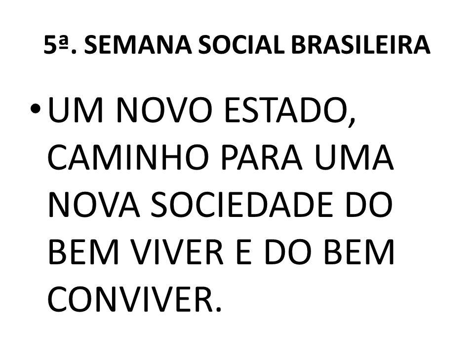 5ª. SEMANA SOCIAL BRASILEIRA UM NOVO ESTADO, CAMINHO PARA UMA NOVA SOCIEDADE DO BEM VIVER E DO BEM CONVIVER.