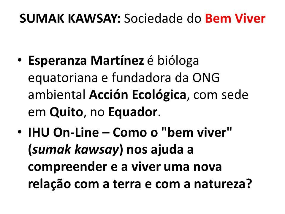 SUMAK KAWSAY: Sociedade do Bem Viver Esperanza Martínez é bióloga equatoriana e fundadora da ONG ambiental Acción Ecológica, com sede em Quito, no Equ