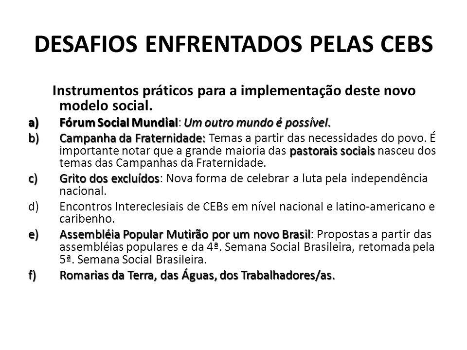 DESAFIOS ENFRENTADOS PELAS CEBS Instrumentos práticos para a implementação deste novo modelo social. a)Fórum Social MundialUm outro mundo é possível.