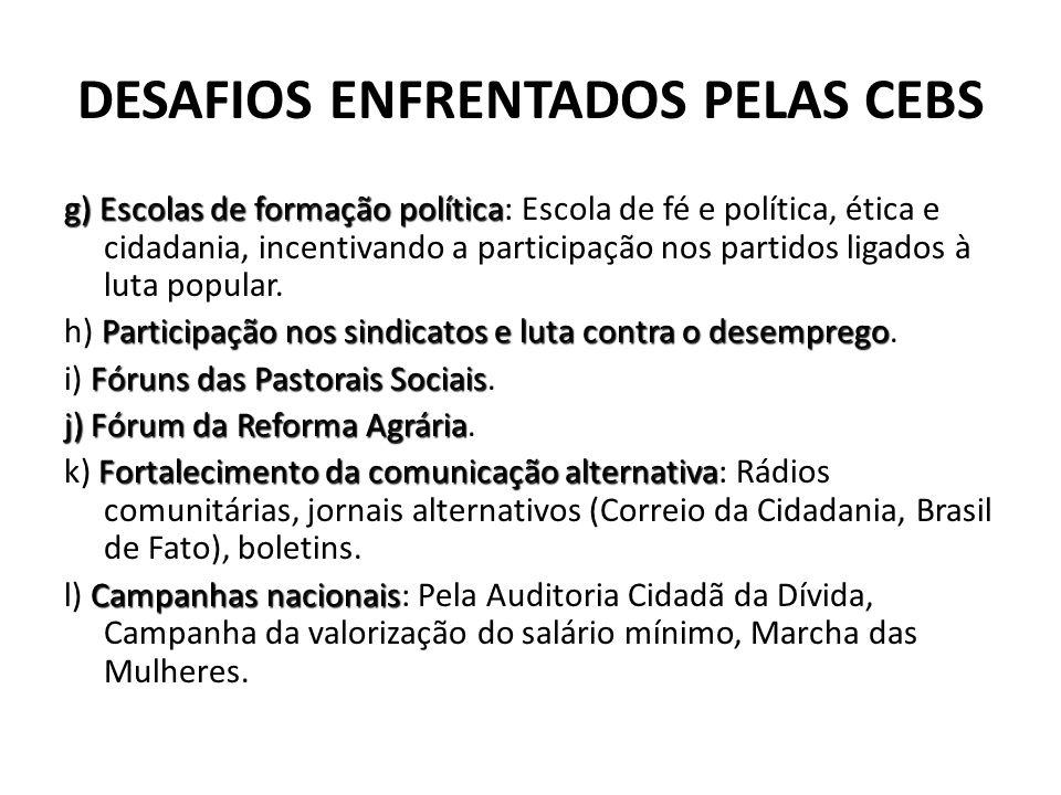 DESAFIOS ENFRENTADOS PELAS CEBS g) Escolas de formação política g) Escolas de formação política: Escola de fé e política, ética e cidadania, incentiva