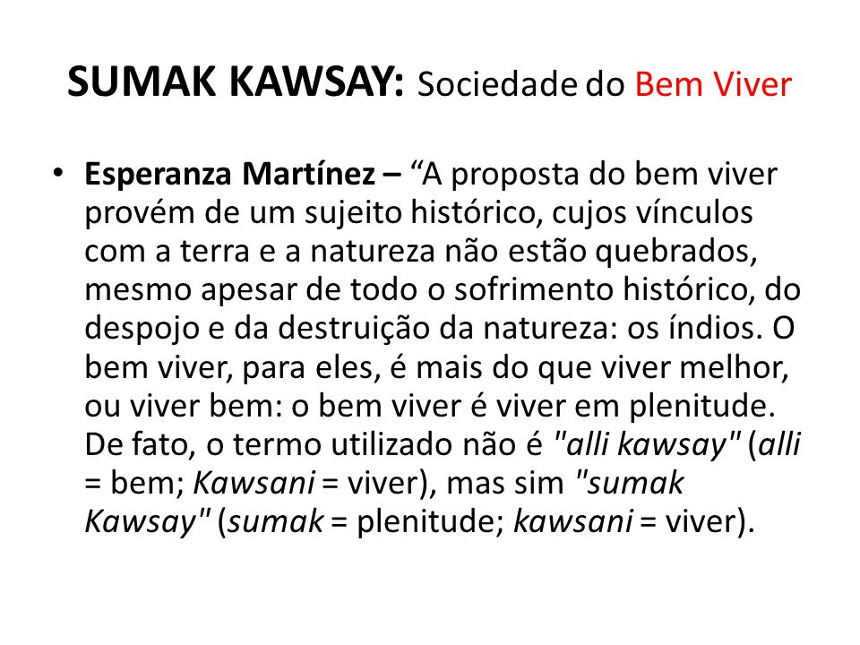 SUMAK KAWSAY: Sociedade do Bem Viver O debate político ao redor do sumak kawsay implica, ou deveria implicar, o repensamento do modelo econômico.