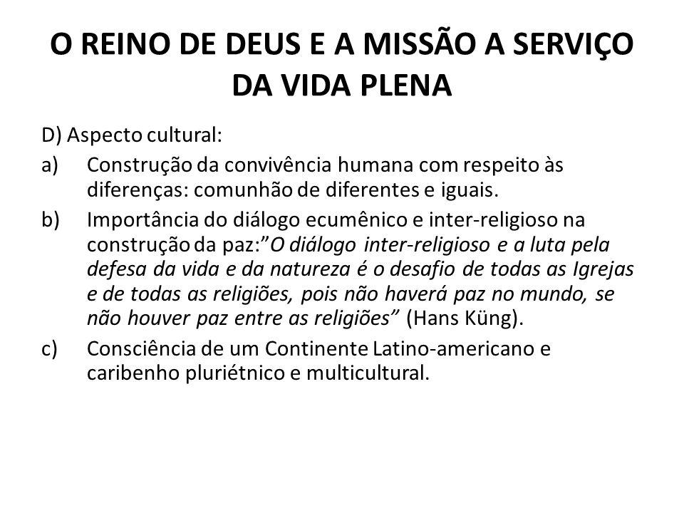O REINO DE DEUS E A MISSÃO A SERVIÇO DA VIDA PLENA D) Aspecto cultural: a)Construção da convivência humana com respeito às diferenças: comunhão de dif