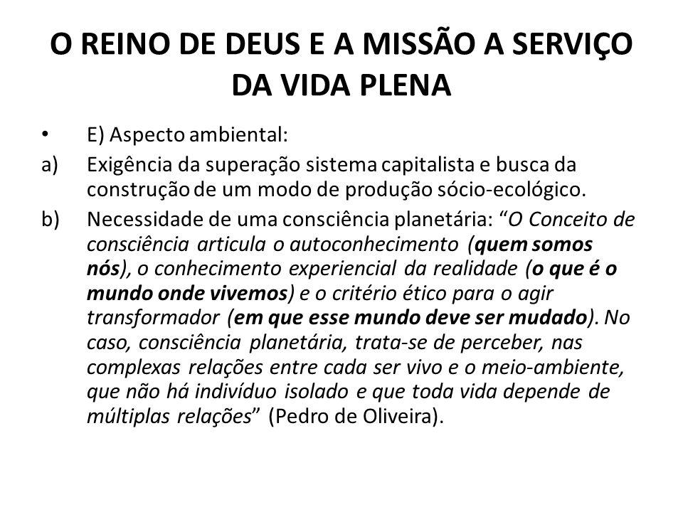 O REINO DE DEUS E A MISSÃO A SERVIÇO DA VIDA PLENA E) Aspecto ambiental: a)Exigência da superação sistema capitalista e busca da construção de um modo