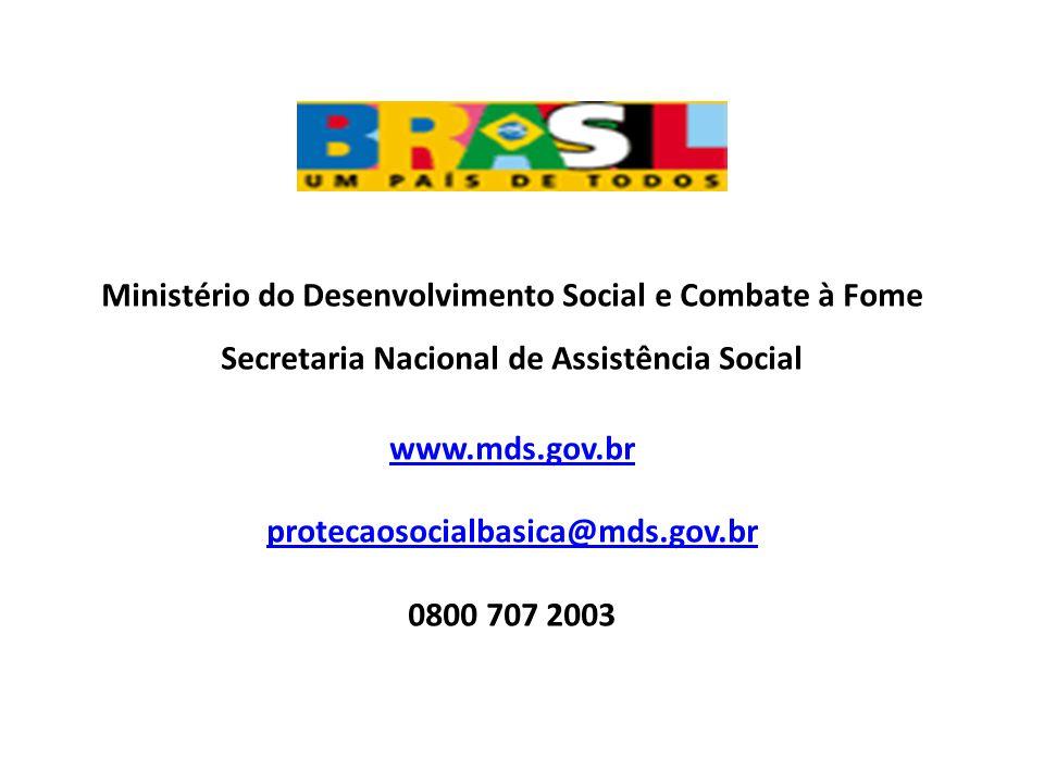 Ministério do Desenvolvimento Social e Combate à Fome Secretaria Nacional de Assistência Social www.mds.gov.br protecaosocialbasica@mds.gov.br 0800 707 2003